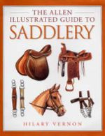 The Allen Illustrated Guide to Saddlery - Hilary Vernon