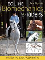 Equine Biomechanics for Riders : The Key to Balanced Riding - Karin Blignault