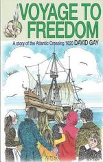 Voyage to Freedom : a Story of the Atlantic Crossing, 1620 - David Gay