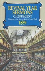 Revival Year Sermons : Preached in the Surrey Music Hall, 1859 - C.H. Spurgeon