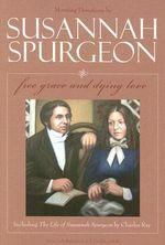Susannah Spurgeon : Free Grace and Dying Love - Susannah Spurgeon