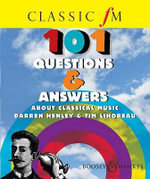 Classic FM 101 Questions and Answers About Classical Music - Darren Henley