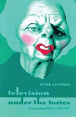 Television Under the Tories : Broadcasting Policy 1979 - 1997 - Peter Goodwin