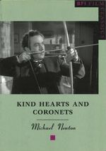 Kind Hearts and Coronets : The BFI Film Classics - Michael Newton