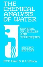 The Chemical Analysis of Water : General Principles and Techniques :  General Principles and Techniques - D.T.E. Hunt