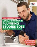 The City & Guilds Textbook : Level 3 Diploma in Plumbing Studies 6035 Units 201, 301, 302, 304 - Michael B. Maskrey