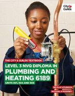 The City & Guilds Textbook : Level 3 NVQ Diploma in Plumbing and Heating 6189 Units 301, 304 and 305 - Michael B. Maskrey