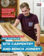 The City & Guilds Textbook : Level 3 Diploma in Site Carpentry & Bench Joinery - Martin Burdfield