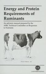 Energy and Protein Requirements of Ruminants : True Stories and Hard Lessons - G. Alderman