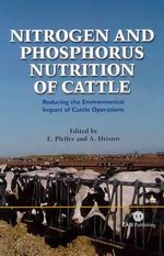Nitrogen and Phosphorus Nutrition of Cattle : Reducing the Environmental Impact of Cattle Operations