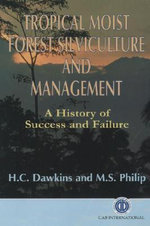 Tropical Moist Silviculture and Management : A History of Success and Failure - H.C. Dawkins