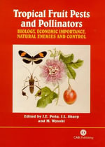 Tropical Fruit Pests and Pollinators : Biology, Economic Importance, Natural Enemies and Control