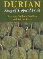 Durian : King of Tropical Fruit :  King of Tropical Fruit - Suranant Subhadrabandhu