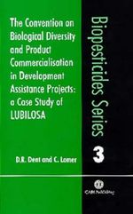 The Convention on Biological Diversity and Product Commercialisation in Development Assistance Projects : A Case Study of Lubilosa :  A Case Study of Lubilosa - David Dent