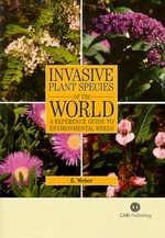 Invasive Plant Species of the World : A Reference Guide to Environmental Weeds - E. Weber