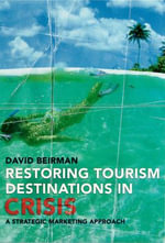 Restoring Tourism Destinations in Crisis : A Strategic Marketing Approach - David Beirman