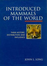Introduced Mammals of the World : Their History, Distribution and Influence : Their History, Distribution and Influence - John L. Long