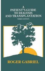 A Patients Guide to Dialysis and Transplantation - Roger Gabriel