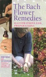 Bach Flower Remedies Illustrations And Preparations : Illustrations and Preparation - Nora Weeks