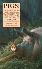 Pigs : The Homoeopathic Approach to the Treatment and Prevention of Diseases - George MacLeod
