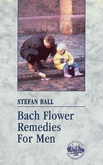 Bach Flower Remedies for Men - Stefan Ball