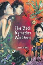 The Bach Remedies Workbook - Stefan Ball