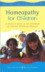 Homeopathy For Children : A Parent's Guide to the Treatment of Common Childhood Illnesses - Gabrielle Pinto