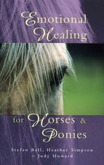 Emotional Healing for Horses and Ponies - Stefan Ball
