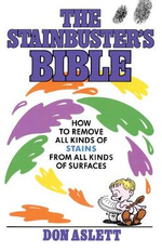The Stainbuster's Bible : How to Remove All Kinds of Staines From All Kinds of Surfaces - Don Aslett