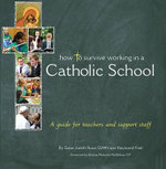 How to Survive Working in a Catholic School : A Guide for Teachers and Support Staff - J. Russi