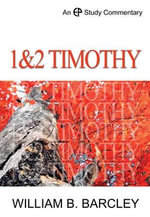 A Study Commentary on 1 and 2 Timothy :  A Study in Paul's Theology and Ethics - William B. Barcley