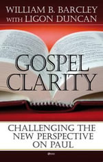 Gospel Clarity : Challenging the New Perspective on Paul - William B. Barcley