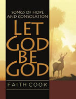 Let God be God : Songs of Hope and Consolation - Faith Cook