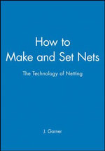 How to Make and Set Nets : The Technology of Netting - John Garner
