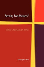 Serving Two Masters? : Catholic School Governors at Work