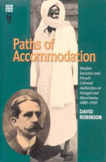 Paths of Accommodation : Muslim Societies and French Colonial Authorities in Senegal and Mauritania, 1880-1920 - David Robinson