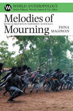 Melodies of Mourning : Music and Emotion in Northern Australia :  Music and Emotion in Northern Australia - Fiona Magowan