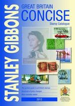 Great Britain Concise 2012 2012 : Stanley Gibbons Stamp Catalogue
