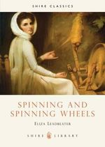 Spinning and Spinning Wheels : Shire Library - Eliza Leadbeater