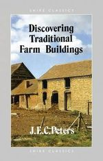 Traditional Farm Buildings : Discovering S. - J. E. C. Peters