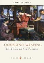 Looms and Weaving : Shire album - Anna P. Benson