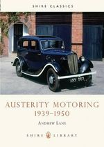 Austerity Motoring 1939-1950 - Andrew Lane