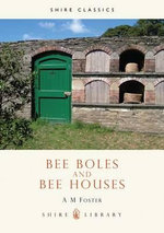 Bee Boles and Bee Houses - A.M. Foster