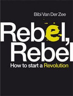 Rebel, Rebel : The Protestor's Handbbook - Bibi Van Der Zee