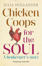 Chicken Coops for the Soul : A Henkeeper's Story - Julia Hollander
