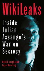 Wikileaks: Inside Julian Assange's War on Secrecy : With an introduction by Alan Rusbridger, editor of the Guardian