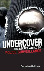 Undercover : The Secret World of Police Surveillance - Rob Evans