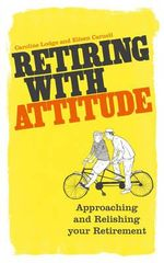 Retiring with Attitude : Approaching and Relishing Your Retirement - Eileen Carnell