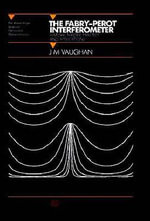 The Fabry-Perot Interferometer : History, Theory, Practice and Applications - J.M. Vaughan