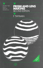 Prism and Lens Making : A Textbook for Optical Glassworkers : A Textbook for Optical Glassworkers - F. Twyman